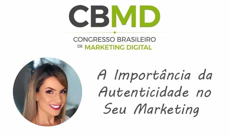 CBMD – A Importância da Autenticidade no Seu Marketing