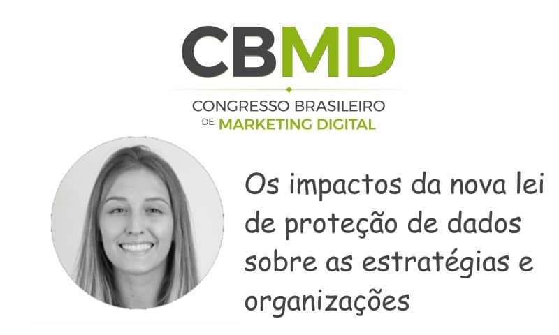 CBMD – Os impactos da nova lei de proteção de dados sobre as estratégias e organizações