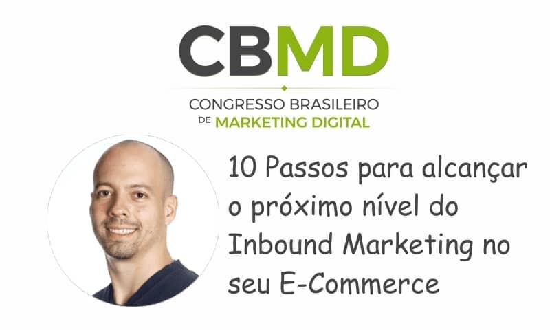 CBMD – 10 Passos para alcançar o próximo nível do Inbound Marketing no seu E-Commerce
