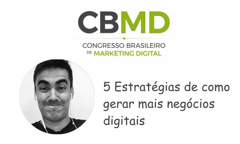 CBMD – 5 Estratégias de Como Gerar Mais Negócios Digitais