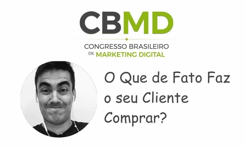 CBMD – O Que de Fato Faz o seu Cliente Comprar?